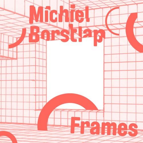 Frames by Michiel Borstlap