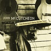 The Greatest Story Never Told by John McCutcheon