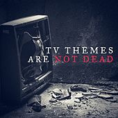 TV Themes Are Not Dead de Various Artists