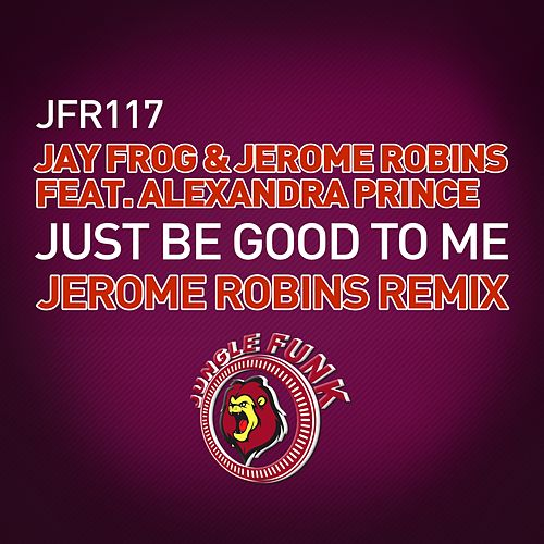 Just Be Good To Me (Jerome Robins Remix) (feat. Alexandra Prince) by Jay Frog