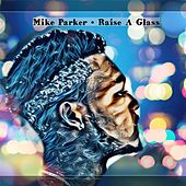 Raise a Glass by Mike Parker