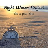 This Is Your Time by Night Water Project