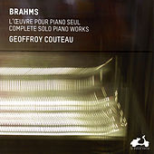 Brahms: The Complete Solo Piano Works by Geoffroy Couteau