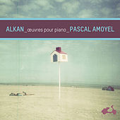 Alkan: Piano Works by Pascal Amoyel
