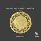 Roland de Lassus: La chambre musicale d'Albert le Magnifique by Ensemble l'Echelle