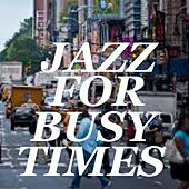 Jazz For Busy Times by Various Artists