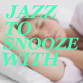 Jazz To Snooze With di Various Artists