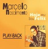 Hoje Eu Sou Feliz (Playback) de Marcelo Nascimento