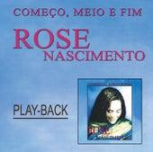 Começo, Meio e Fim (Playback) de Rose Nascimento