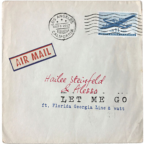 Let Me Go (feat. Florida Georgia Line & watt) by Hailee Steinfeld & Alesso