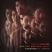 Just A Feeling (Love Thy Brother Remix) by Phantoms