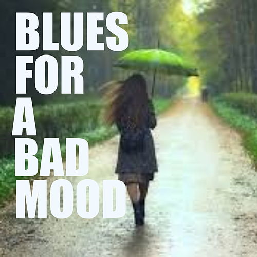 Blues For A Bad Mood by Various Artists