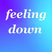 Feeling Down by Various Artists