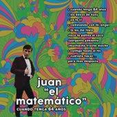 Juan el Matemático (Cuando Tenga 64 Años) by Juan el Matemático