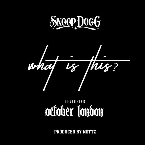 What Is This? (feat. October London) by Snoop Dogg