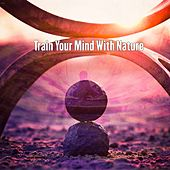 Train Your Mind With Nature by Yoga Music