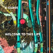 Welcome to This Life by K-Suave