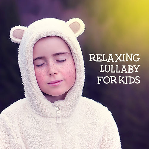 Relaxing Lullaby for Kids – Restful Sleep, Calming Melodies to Bed, Sweet Dreams, Cradle Songs by Lullaby Land