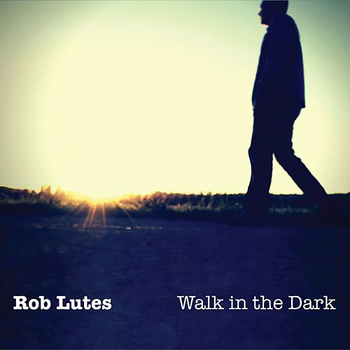 Walk in the Dark by Rob Lutes