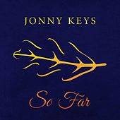 So Far by Jonny Keys