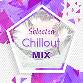 Selected Chillout Mix – The Best Chillout Compilation, Summer Music 2017, Lounge, Ambient von Chill Out