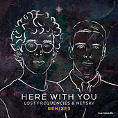 Here With You (Remixes) by Lost Frequencies and Netsky