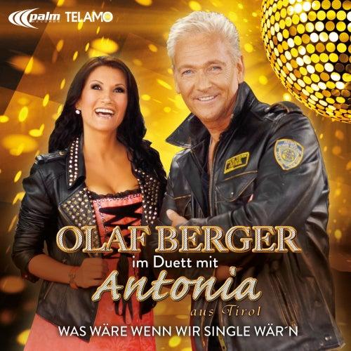 Was wäre wenn wir Single wär'n (Duett mit Antonia aus Tirol) von Olaf Berger