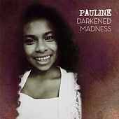 Darkened Madness by Pauline
