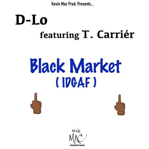 Black Market (Idgaf) [feat. T. Carrier] by D-LO