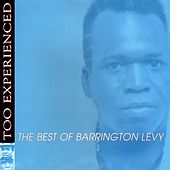 Too Experienced - The Best of Barrington Levy by Barrington Levy