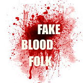 Fake Blood Folk by Various Artists