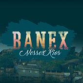 Nesses Rios by Banex