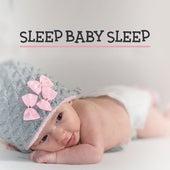 Sleep Baby Sleep – Soothing Melodies at Goodnight, Cradle Songs for Kids, Bedtime, Relax by Baby Sleep Sleep