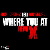 Where You At (feat. DopeGurl) [Remix] by Ron Browz