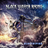 Electrified by Black Water Rising