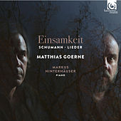 Schumann: Einsamkeit - Lieder by Matthias Goerne and Markus Hinterhäuser