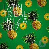 Latin Tribal Ibiza 2017 by Various Artists