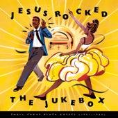 Jesus Rocked The Jukebox: Small Group Black Gospel (1951-1965) von Various Artists