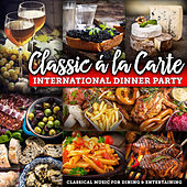 Classic á la Carte: International Dinner Party - Classical Music for Dining and Entertaining by Various Artists
