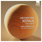Wolfgang Rihm: Astralis  & Other Choral Works de RIAS Kammerchor and Hans-Christoph Rademann