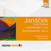 Janacek, Lutoslawski & Szymanowski : Violin Sonata, Partita & Mythes de Isabelle Faust