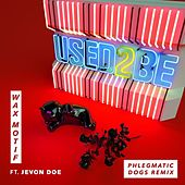 Used 2 Be (Phlegmatic Dogs Remix) von Wax Motif