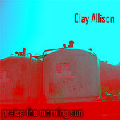 Praise the Morning Sun by Clay Allison