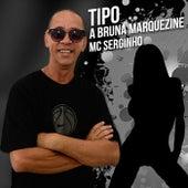 Tipo a Bruna Marquezine by MC Serginho