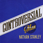 Controversial Man by Nathan Stanley