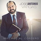 Miremos al Cordero de Jose Antonio Vargas Palacios