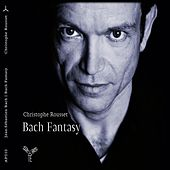Bach: Fantasy by Christophe Rousset