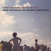 When the River Meets the Sea by Rose Polenzani