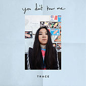 You Don't Know Me von Trace
