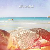 Life In Bed von Best Relaxing SPA Music